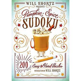Will Shortz Presents Pumpkin Spice Sudoku - 200 Easy to Hard Puzzles b