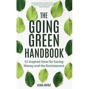 The Going Green Handbook - 52 Inspired Ideas for Saving Money and the