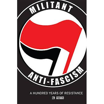 Militant Anti-Fascism - A Hundred Years of Resistance by M. Testa - 97