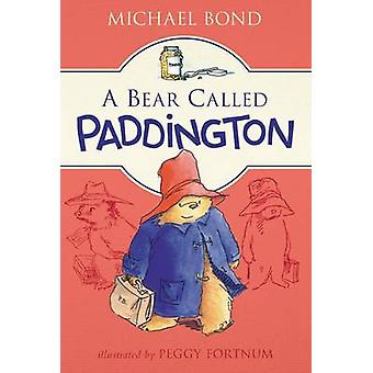 A Bear Called Paddington by Michael Bond - Peggy Fortnum - 9780062422