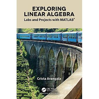 Exploring Linear Algebra  Labs and Projects with MATLAB by Arangala & Crista