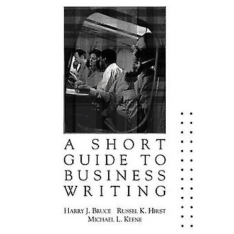 A Short Guide to Business Writing by Keene & Michael L.