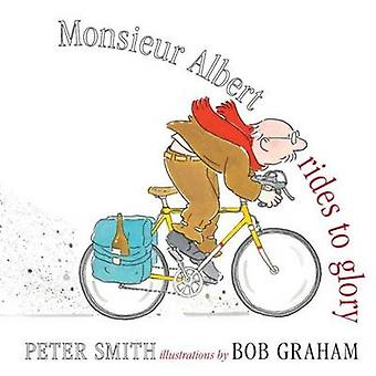Monsieur Albert Rides to Glory by Peter SmithBob Graham