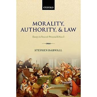 Morality Authority and Law Essays in SecondPersonal Ethics I by Darwall & Stephen