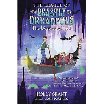 The League of Beastly Dreadfuls Book 2 The Dastardly Deed de Holly Grant