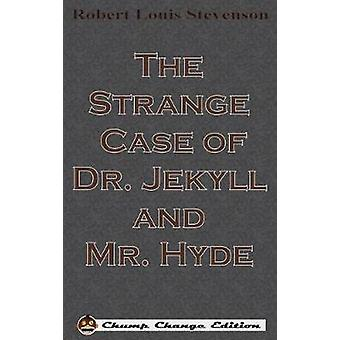 The Strange Case of Dr. Jekyll and Mr. Hyde Chump Change Edition by Stevenson & Robert Louis