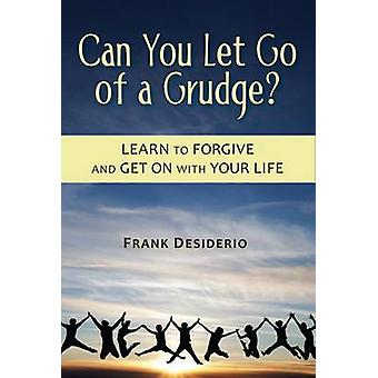 Can You Let Go of a Grudge? - Learn to Forgive and Get on with Your Li