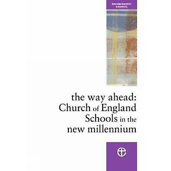 The Way Ahead Church of England Schools in the New Millennium by Archbishops Council