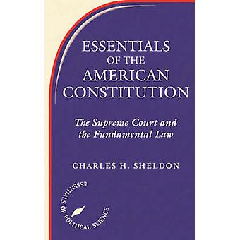 Essentials of the American Constitution The Supreme Court and the Fundamental Law by Sheldon & Charles H.