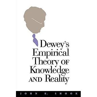Deweys Empirical Theory of Knowledge and Reality by Shook & John R.
