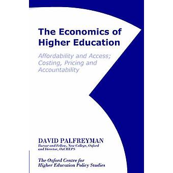 The Economics of Higher Education Affordability  Access Costing Pricing  Accountability by Palfreyman & David & Dr