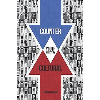 Countercultural Youth Ministry by Arrowood & Aaron M