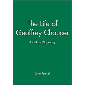 The Life of Geoffrey Chaucer A Critical Biography by Pearsall & Derek