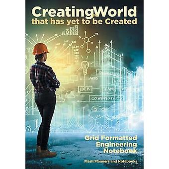 Creating the World that has yet to be Created Grid Formatted Engineering Notebook by Flash Planners and Notebooks