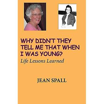 Why didnt they tell me that when I was young by Spall & Jean
