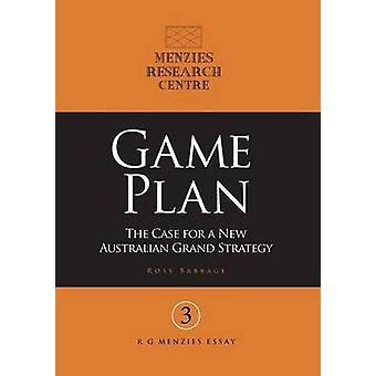 Game Plan The Case for a New Australian Grand Strategy by Babbage & Ross