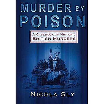 Murder by Poison: A Casebook of Historic British Murders