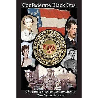 Confederate Black Ops The Untold Story of the Confederate Clandestine Services by Tilton II & Charles L