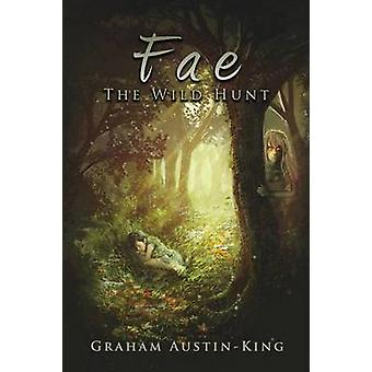 Fae  The Wild Hunt Book One of the Riven Wyrde Saga by AustinKing & Graham