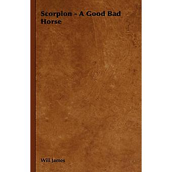 Scorpion  A Good Bad Horse by James & Will