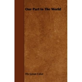 Our Part In The World by Cabot & Ella Lyman