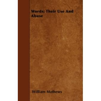 Words Their Use And Abuse by Mathews & William
