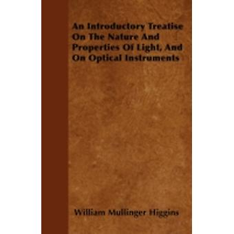 An Introductory Treatise On The Nature And Properties Of Light And On Optical Instruments by Higgins & William Mullinger