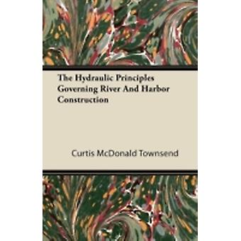 The Hydraulic Principles Governing River and Harbor Construction by Townsend & Curtis McDonald