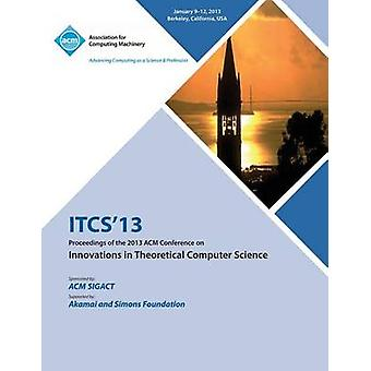 Itcs 13 Proceedings of the 2013 ACM Conference on Innovations in Theoretical Computer Science by Itcs 13 Conference Committee
