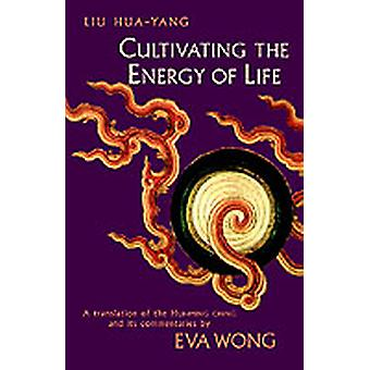 Cultivating the Energy of Life by Liu & HuaYang