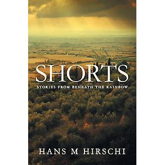 Shorts  Stories from Beneath the Rainbow by Hirschi & Hans M