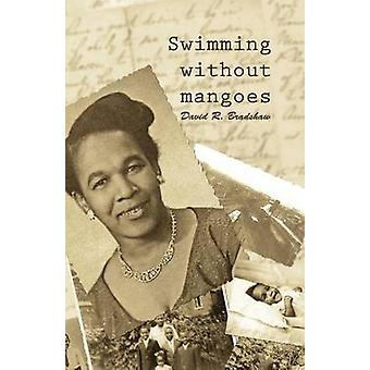 Swimming Without Mangoes by Bradshaw & David R.