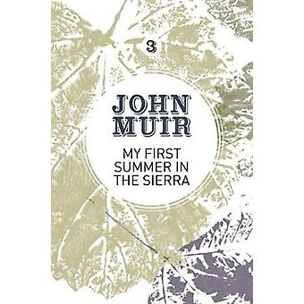 My First Summer in the Sierra The nature diary of a pioneering environmentalist by Muir & John