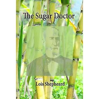 The Sugar Doctor The Story of Dr Alexander Skinner by Shepheard & Lois