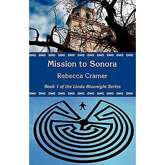 Mission to Sonora by Cramer & Rebecca