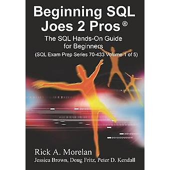 Beginning SQL Joes 2 Pros The SQL HandsOn Guide for Beginners by Morelan & Rick
