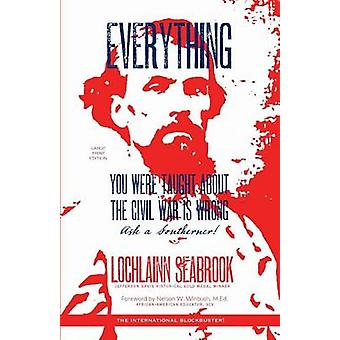 Everything You Were Taught About the Civil War is Wrong Ask a Southerner by Seabrook & Lochlainn