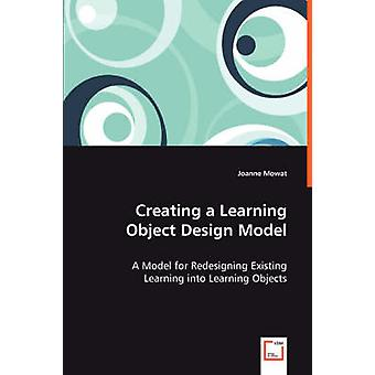 Creating a Learning Object Design Model by Mowat & Joanne