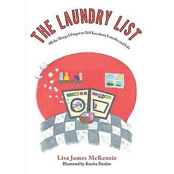 The Laundry List All the Things I Forgot to Tell You about Laundry and Life by James McKenzie & Lisa
