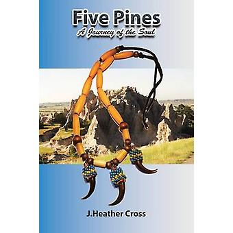 Five Pines A Journey of the Soul by Cross & J. Heather