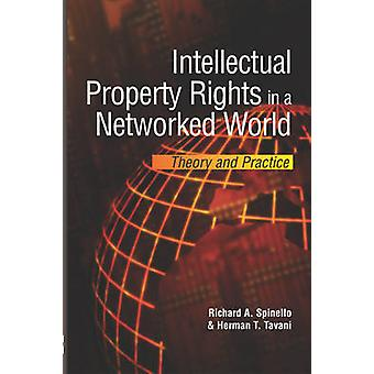 Intellectual Property Rights in a Networked World Theory and Practice by Spinello & Richard A.