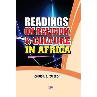 Readings on Religion and Culture in Africa by Ejizu & Chris I.
