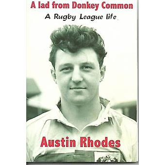 A Lad from Donkey Common  A Rugby League Life by Austin Rhodes