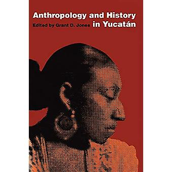 Anthropology and History in Yucatan by Grant D. Jones - 9780292728585