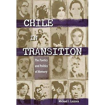 Chile in Transition - The Poetics and Politics of Memory by Michael J.