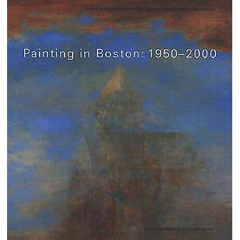 Painting in Boston - 1950-2000 by Rachel Rosenfield Lafo - 97815584936