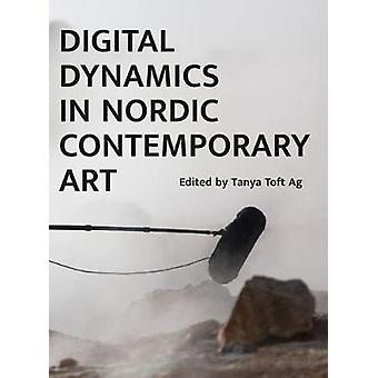 Digital Dynamics in Nordic Contemporary Art by Tanya Toft Ag - 978178