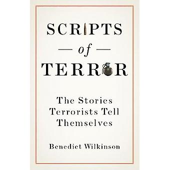 Scripts of Terror - The Stories Terrorists Tell Themselves by Benedict