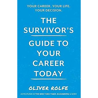 The Survivor's Guide To Your Career Today by Oliver Rolfe - 978183859