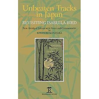 Unbeaten Tracks in Japan - Revisiting Isabella Bird by Kiyonori Kanasa